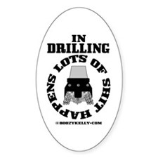 In Drilling Shit Happens Oval Decal