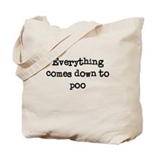 Everything Comes Down to Poo Tote Bag