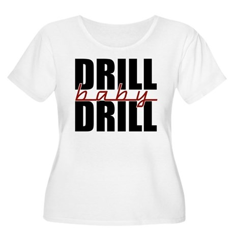 Drill Baby Drill Women's Plus Size Scoop Neck T-Sh