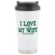 WIFE LETS ME GO FISHING Travel Mug