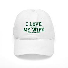 WIFE LETS ME GO FISHING Baseball Cap