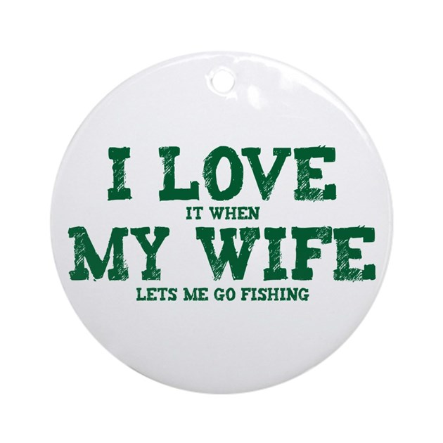 Wife lets me go fishing ornament round by eastovergraphic for Lets go fishing