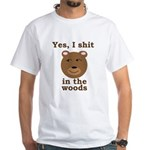 Does a bear shit in the woods? White T-Shirt