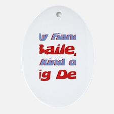 My Fiance Bailey - Big Deal Oval Ornament