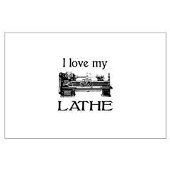 I Love My Lathe Posters