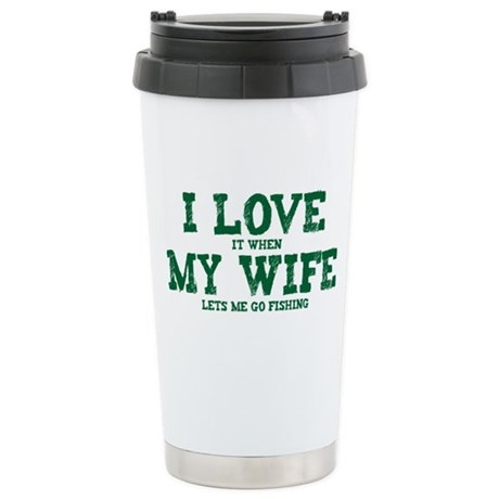 WIFE LETS ME GO FISHING Stainless Steel Travel Mug