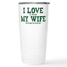 WIFE LETS ME GO FISHING Travel Mug