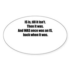 IS is, until it isn't... Oval Decal