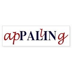 Sarah Palin? Appalling Bumper Bumper Sticker