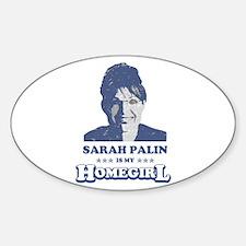SARAH PALIN IS MY HOMEGIRL Oval Decal