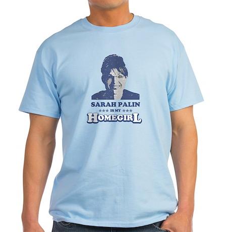 SARAH PALIN IS MY HOMEGIRL Light T-Shirt