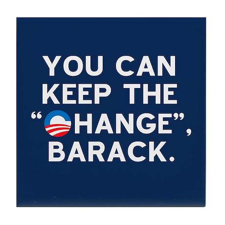 "Keep the ""CHANGE"", Obama! Tile Coaster"