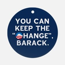 "Keep the ""CHANGE"", Obama! Ornament (Roun"