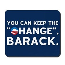 "Keep the ""CHANGE"", Obama! Mousepad"