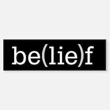 Be(lie)f Bumper Bumper Bumper Sticker