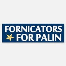 Fornicators for Palin Bumper Bumper Bumper Sticker
