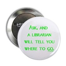 "Ask, and a librarian will tel 2.25"" Button"