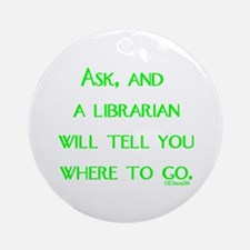 Ask, and a librarian will tel Ornament (Round)