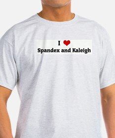 I Love Spandex and Kaleigh T-Shirt
