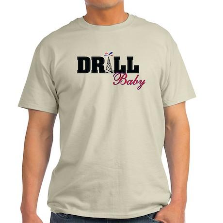 Drill Baby Drill Light T-Shirt