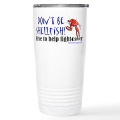 Don't Be Shellfish Travel Mug