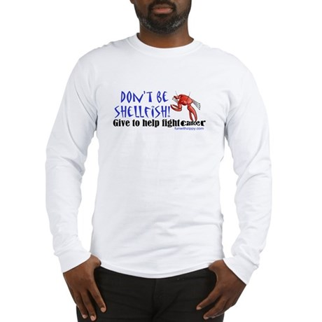 Don't Be Shellfish Long Sleeve T-Shirt