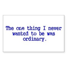 Ordinary...I think not! Rectangle Decal
