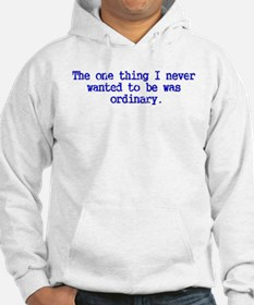 Ordinary...I think not! Hoodie