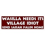 Wasilla Needs Its Village Idiot bumper sticker