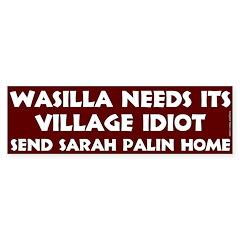 Wasilla Needs Its Village Idiot bumper sticker