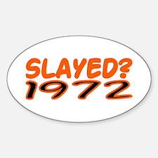 SLAYED? 1972 Sticker (Oval)