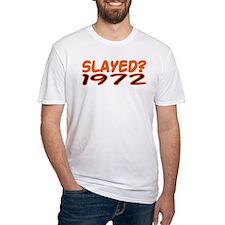 SLAYED? 1972 Shirt