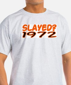 SLAYED? 1972 T-Shirt