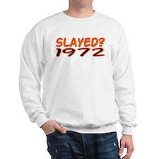 SLAYED? 1972 Sweatshirt