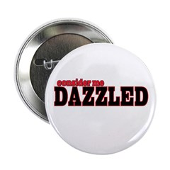 """Consider me Dazzled 2.25"""" Button (10 pack)"""
