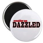 Consider me Dazzled Magnet