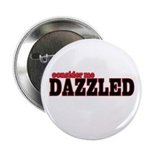 """Consider me Dazzled 2.25"""" Button"""