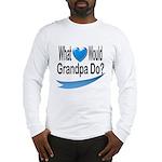 Would Grandpa Do Long Sleeve T-Shirt