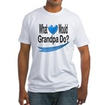 Would Grandpa Do Fitted T-Shirt