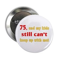 "Witty 75th Birthday 2.25"" Button"