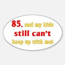 Witty 85th Birthday Oval Decal