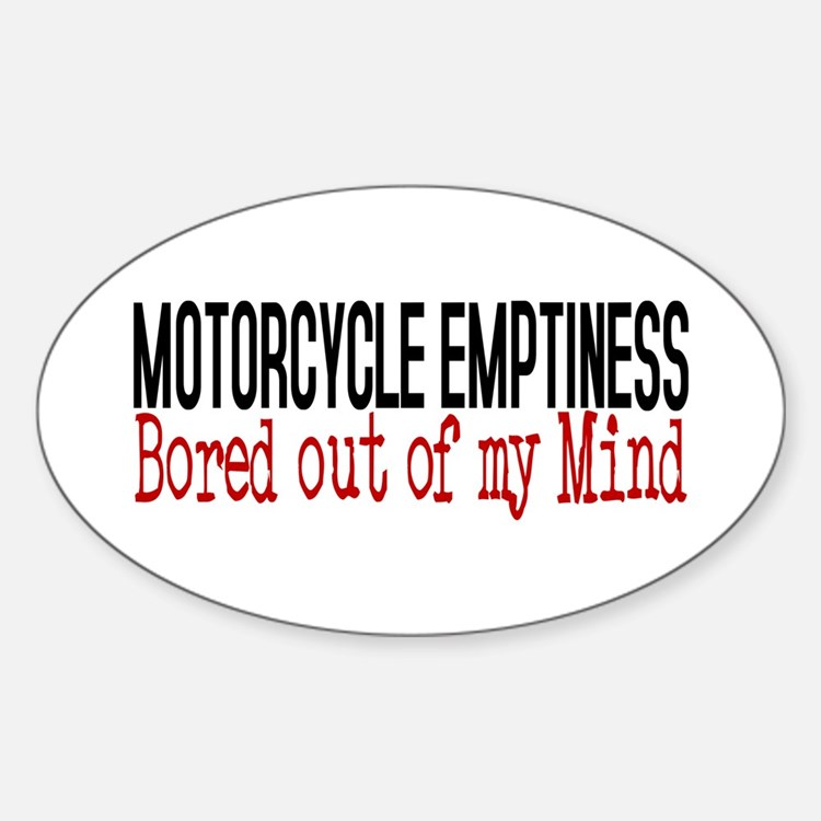 MOTORCYCLE EMPTINESS Bored out of m Sticker (Oval)