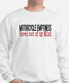 MOTORCYCLE EMPTINESS Bored out of my mi Sweatshirt