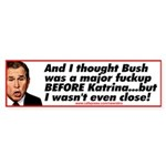 Bush Fucks Up Katrina Bumper Sticker