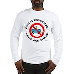 Cheaper Than Gasoline Long Sleeve T-Shirt