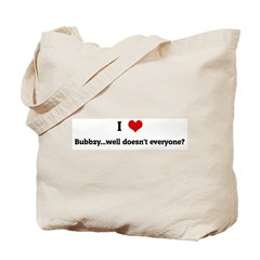 I Love Bubbzy...well doesn't Tote Bag