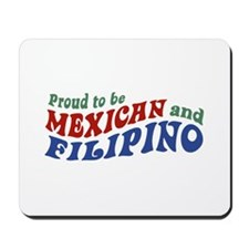 Proud to be Mexican and Filipino Mousepad