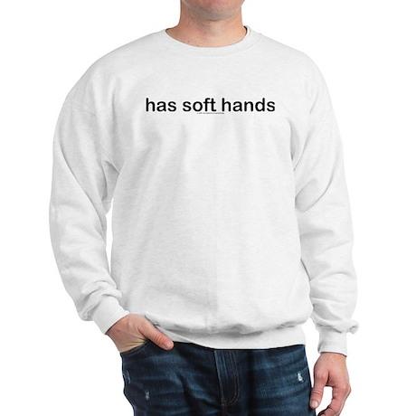Has soft hands. Sweatshirt