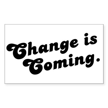 Change is Coming Rectangle Sticker