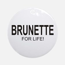 Brunette For Life Ornament (Round)